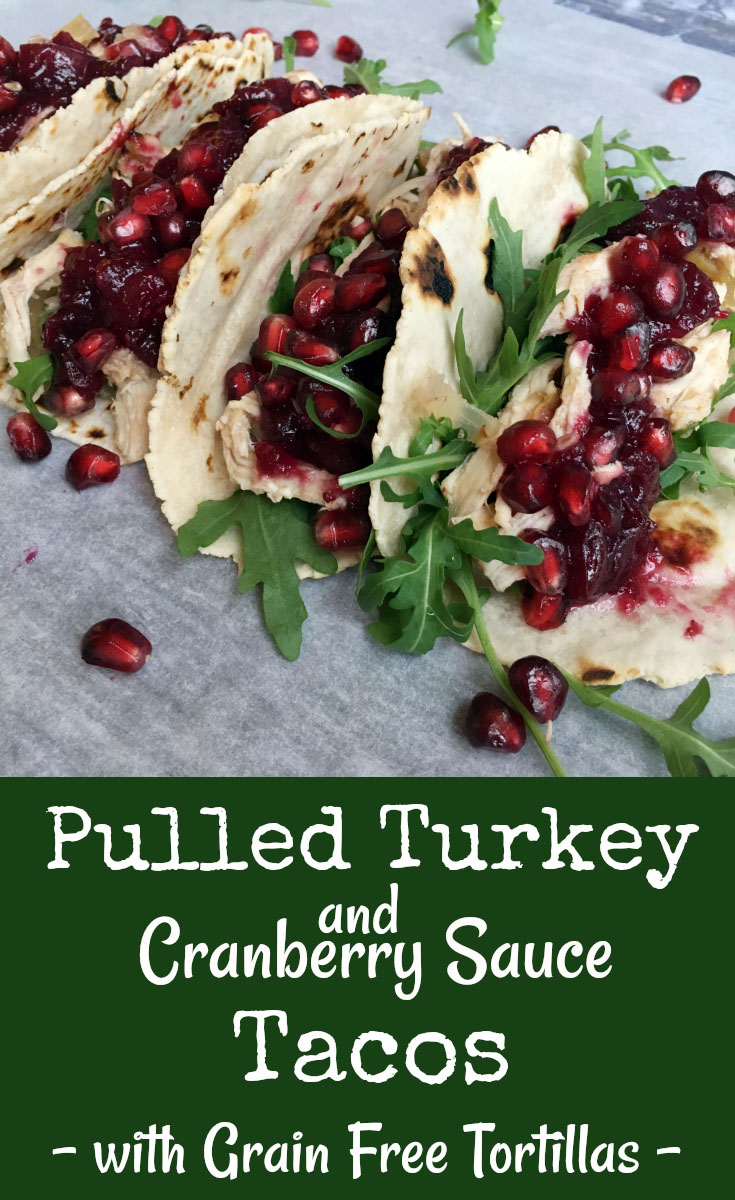 Pulled Turkey and Cranberry Sauce Tacos with Grain Free Tortillas. Pin Me!